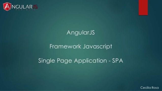 AngularJS  Framework Javascript  Single Page Application - SPA  Cecília Rosa