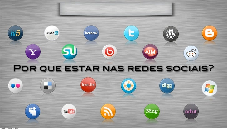 Por que estar nas redes sociais?     Tuesday, October 12, 2010