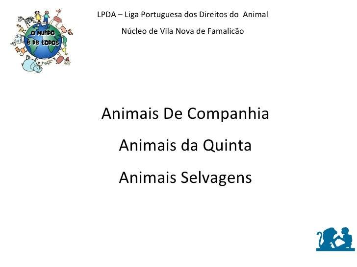 LPDA – Liga Portuguesa dos Direitos do  Animal Núcleo de Vila Nova de Famalicão Animais De Companhia Animais da Quinta Ani...