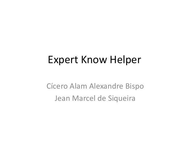 Expert Know Helper Cícero Alam Alexandre Bispo Jean Marcel de Siqueira
