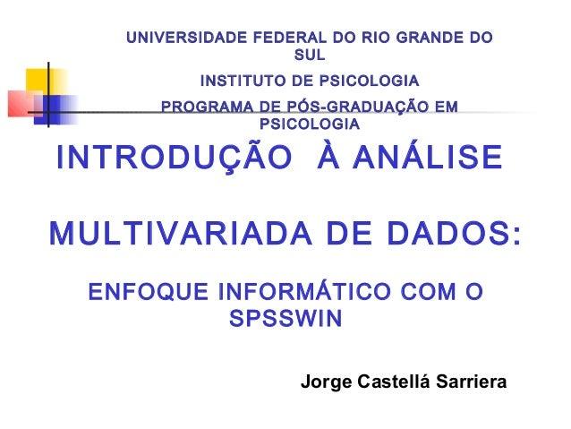INTRODUÇÃO À ANÁLISE MULTIVARIADA DE DADOS: ENFOQUE INFORMÁTICO COM O SPSSWIN Jorge Castellá Sarriera UNIVERSIDADE FEDERAL...