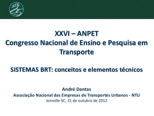 XXVI – ANPET Congresso Nacional de Ensino e Pesquisa em Transporte André Dantas Associação Nacional das Empresas de Transp...