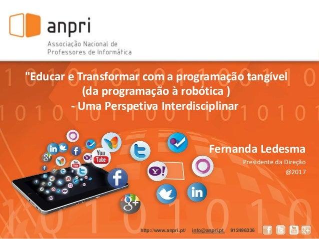 """Fernanda Ledesma Presidente da Direção @2017 http://www.anpri.pt/ info@anpri.pt 912496336 """"Educar e Transformar com a prog..."""