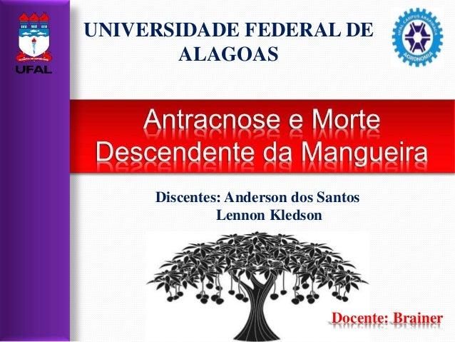 Discentes: Anderson dos Santos Lennon Kledson Docente: Brainer UNIVERSIDADE FEDERAL DE ALAGOAS