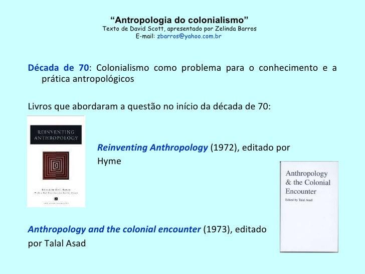 <ul><li>Década de 70 :  Colonialismo como problema para o conhecimento e a prática antropológicos </li></ul><ul><li>Livros...
