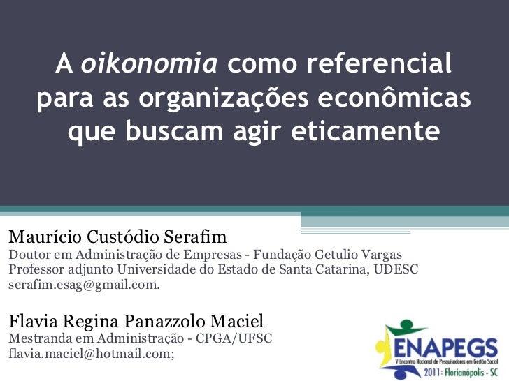 A  oikonomia  como referencial para as organizações econômicas que buscam agir eticamente Maurício Custódio Serafim  Douto...