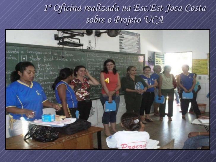 1º Oficina realizada na Esc.Est Joca Costa sobre o Projeto UCA