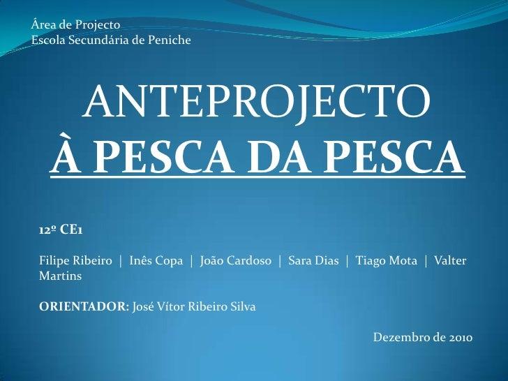 Área de Projecto<br />Escola Secundária de Peniche<br />ANTEPROJECTO<br />À PESCA DA PESCA<br />12º CE1<br />Filipe Ribeir...