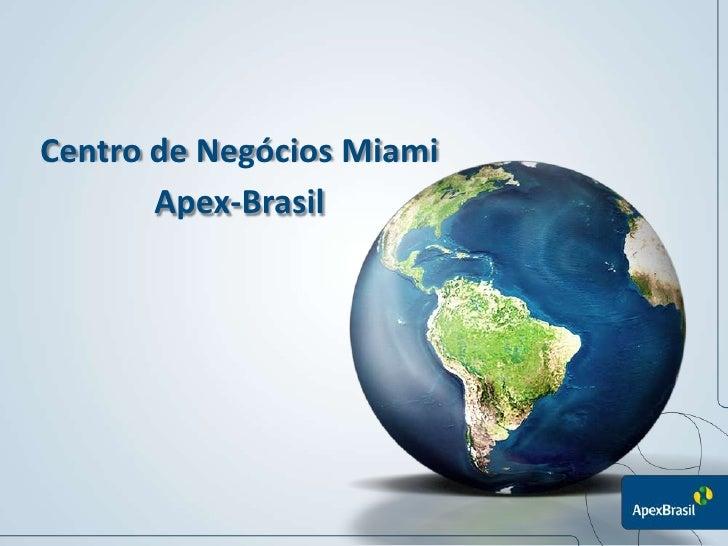 Centro de Negócios Miami       Apex-Brasil