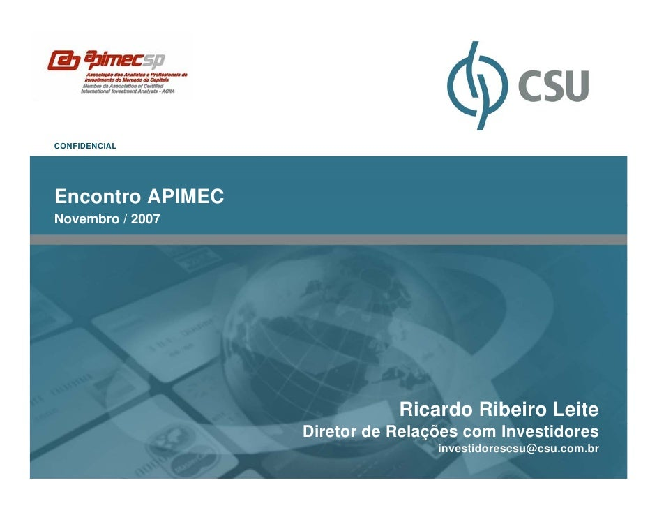 CONFIDENCIALEncontro APIMECNovembro / 2007                             Ricardo Ribeiro Leite                  Diretor de R...