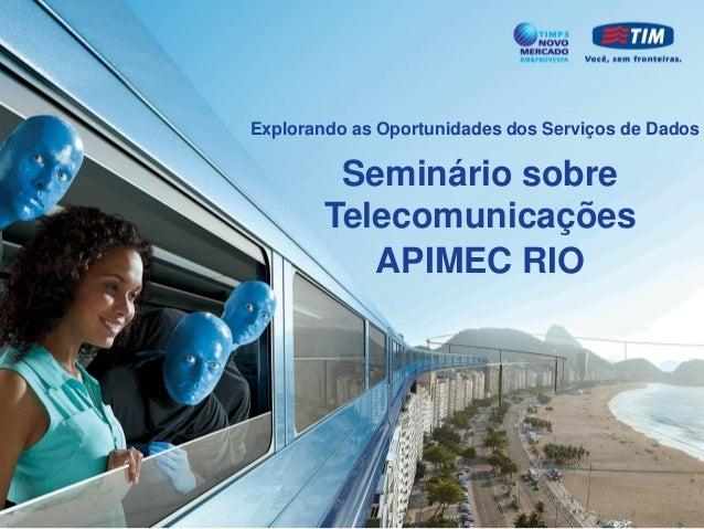 Explorando as Oportunidades dos Serviços de Dados  Seminário sobre Telecomunicações APIMEC RIO