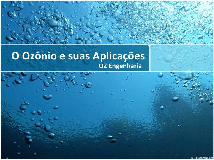 O Ozônio e suas Aplicações                 OZ Engenharia
