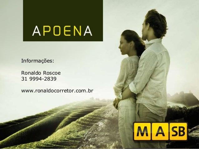 Informações: Ronaldo Roscoe 31 9994-2839 www.ronaldocorretor.com.br