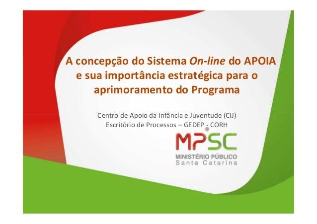 A concepção do Sistema On-line do APOIA  e sua importância estratégica para o  aprimoramento do Programa  Centro de Apoio ...