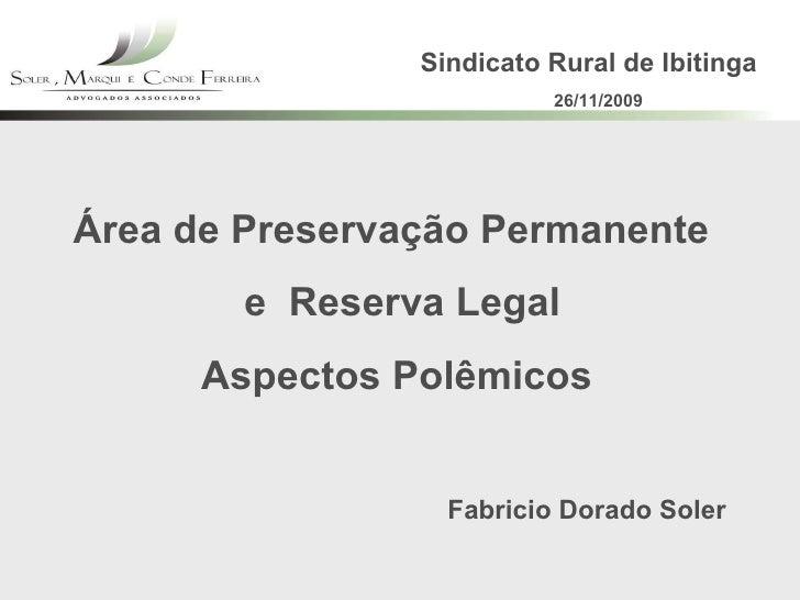Área de Preservação Permanente  e  Reserva Legal Aspectos Polêmicos Fabricio Dorado Soler Sindicato Rural de Ibitinga 26/1...