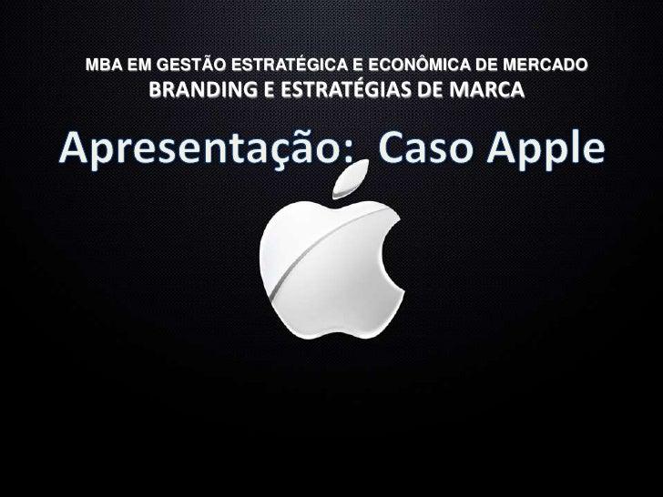 MBA EM GESTÃO ESTRATÉGICA E ECONÔMICA DE MERCADOBRANDING E ESTRATÉGIAS DE MARCA<br />Apresentação:  Caso Apple<br />