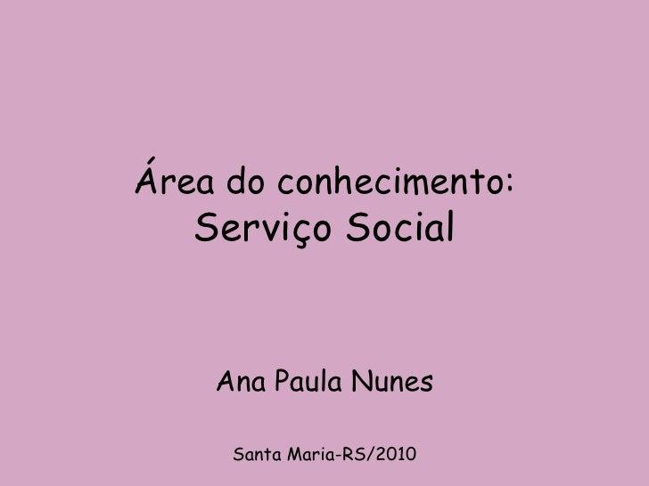 Área do conhecimento: Serviço Social Ana Paula Nunes Santa Maria-RS/2010