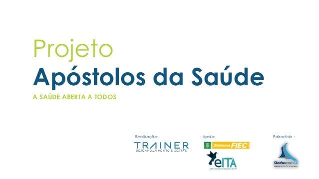 Projeto Apóstolos da Saúde A SAÚDE ABERTA A TODOS Realização: Patrocínio :Apoio: