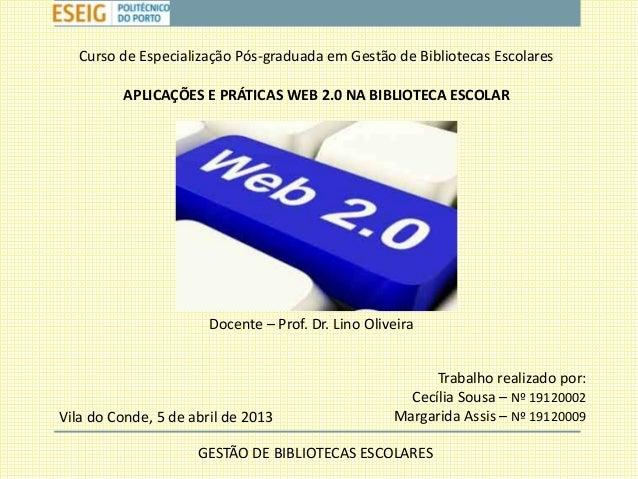 Curso de Especialização Pós-graduada em Gestão de Bibliotecas Escolares         APLICAÇÕES E PRÁTICAS WEB 2.0 NA BIBLIOTEC...