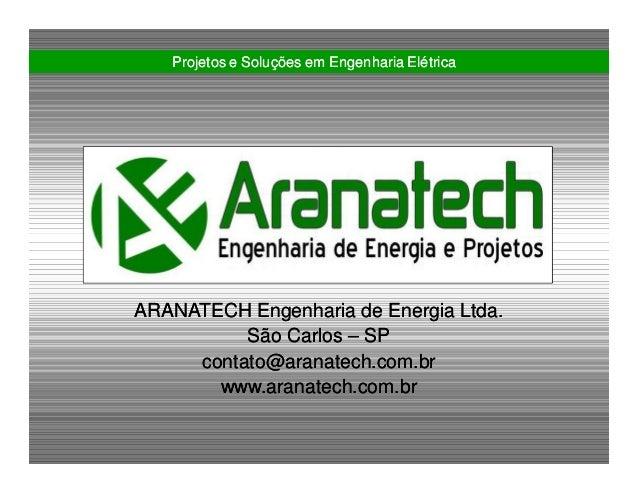 ARANATECH Engenharia de Energia Ltda.ARANATECH Engenharia de Energia Ltda. SãoSão CarlosCarlos –– SPSP contato@aranatech.c...