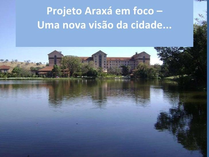 Projeto Araxá em foco – Uma nova visão da cidade...