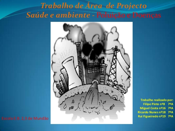 Trabalho de Área  de Projecto <br />Saúde e ambiente - Poluição e Doenças<br />Trabalho realizado por:<br /> Filipe Pinto ...