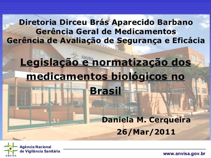 Legislação e normatização dos medicamentos biológicos no Brasil Diretoria Dirceu Brás Aparecido Barbano Gerência Geral de ...
