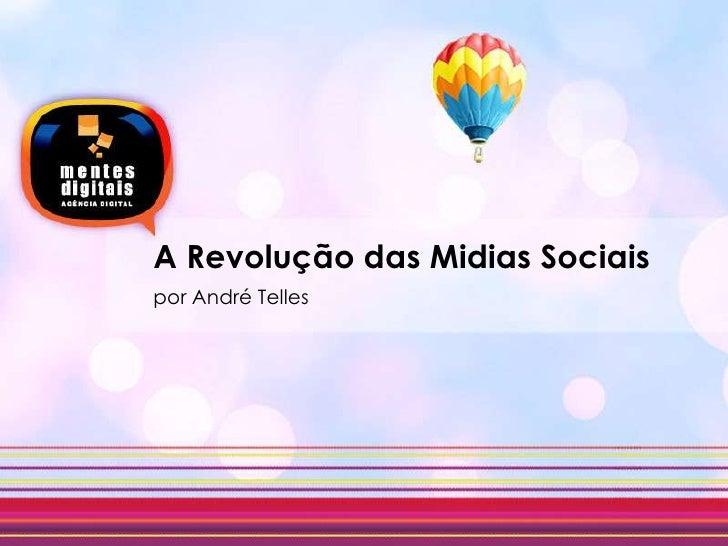 A Revoluçãodas MidiasSociais<br />por André Telles<br />