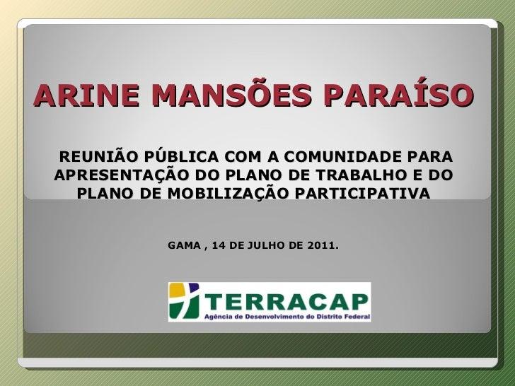 ARINE MANSÕES PARAÍSO    REUNIÃO PÚBLICA COM A COMUNIDADE PARA APRESENTAÇÃO DO PLANO DE TRABALHO E DO PLANO DE MOBILIZAÇÃO...
