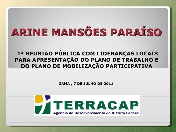 ARINE MANSÕES PARAÍSO    1ª REUNIÃO PÚBLICA COM LIDERANÇAS LOCAIS PARA APRESENTAÇÃO DO PLANO DE TRABALHO E DO PLANO DE MOB...