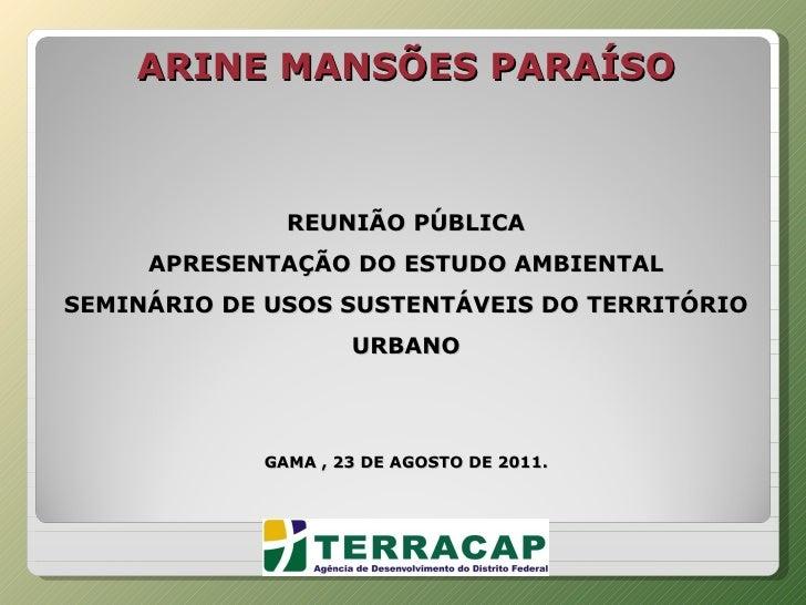 ARINE MANSÕES PARAÍSO     REUNIÃO PÚBLICA APRESENTAÇÃO DO ESTUDO AMBIENTAL SEMINÁRIO DE USOS SUSTENTÁVEIS DO TERRITÓRIO UR...