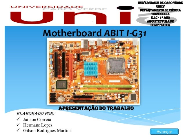 Motherboard ABIT I-G31 Apresentação do Trabalho Elaborado por:  Jailson Correia  Hermane Lopes  Gilson Rodrigues Martin...