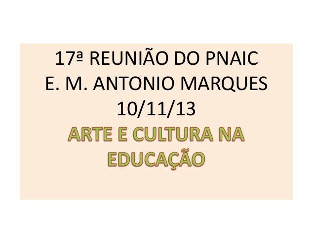 17ª REUNIÃO DO PNAIC E. M. ANTONIO MARQUES 10/11/13