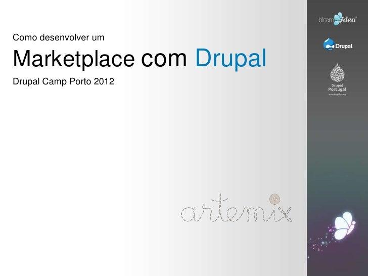 Como desenvolver umMarketplace com DrupalDrupal Camp Porto 2012