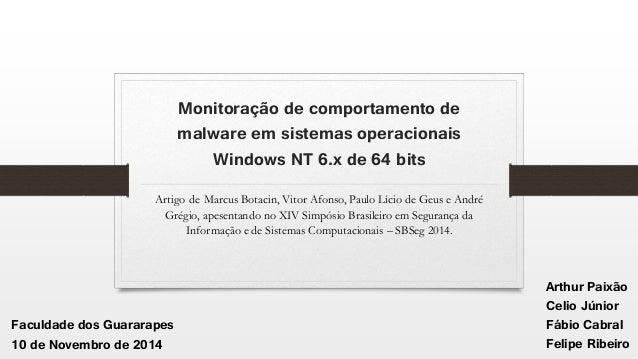 Monitoração de comportamento de malware em sistemas operacionais Windows NT 6.x de 64 bits Artigo de Marcus Botacin, Vitor...