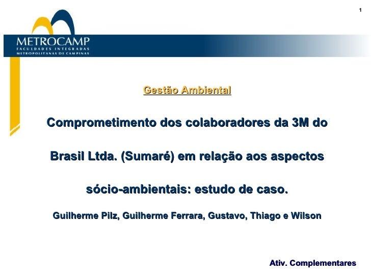 Gestão Ambiental Comprometimento dos colaboradores da 3M do Brasil Ltda. (Sumaré) em relação aos aspectos sócio-ambientais...