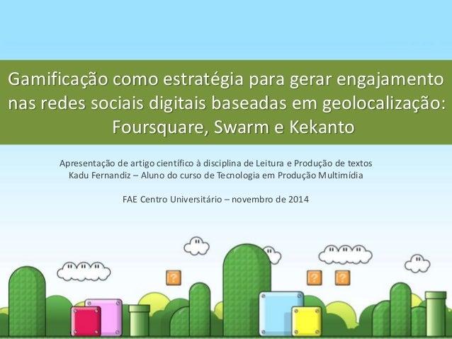 Gamificação como estratégia para gerar engajamento  nas redes sociais digitais baseadas em geolocalização:  Foursquare, Sw...