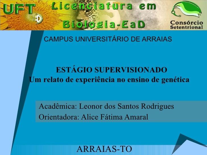 CAMPUS UNIVERSITÁRIO DE ARRAIAS Acadêmica: Leonor dos Santos Rodrigues Orientadora: Alice Fátima Amaral ESTÁGIO SUPERVISIO...