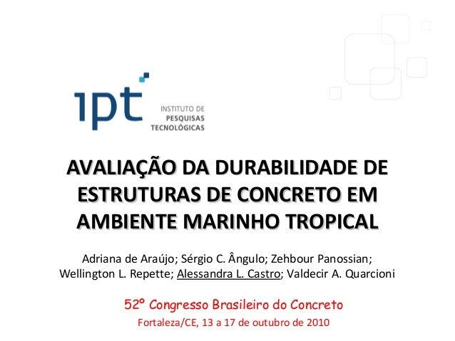 AVALIAÇÃO DA DURABILIDADE DEAVALIAÇÃO DA DURABILIDADE DEESTRUTURAS DE CONCRETO EMESTRUTURAS DE CONCRETO EMAMBIENTE MARINHO...