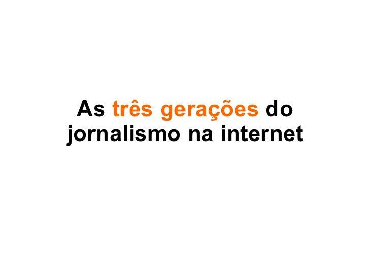 As  três gerações  do jornalismo na internet