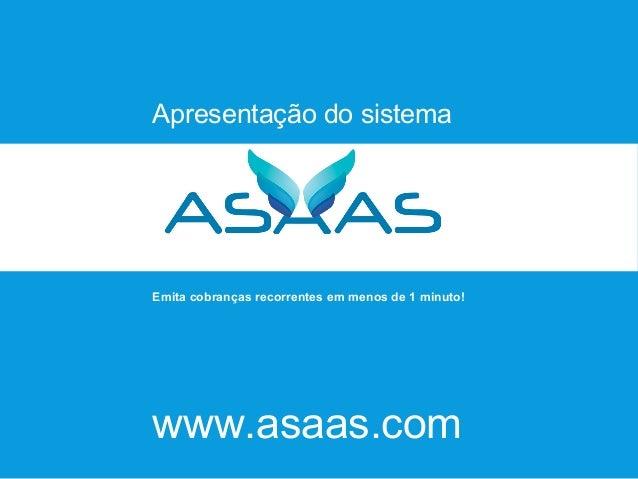 www.asaas.com Emita cobranças recorrentes em menos de 1 minuto! Apresentação do sistema