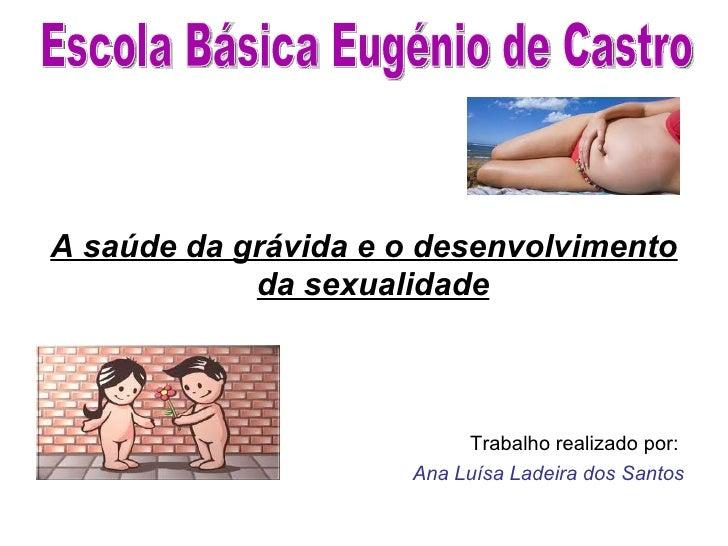 A saúde da grávida e o desenvolvimento            da sexualidade                          Trabalho realizado por:         ...