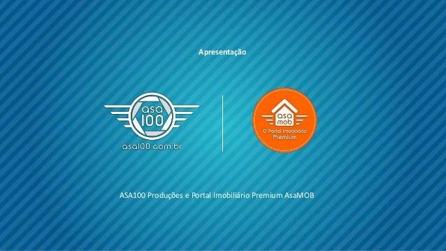 ASA100 Produções e Portal Imobiliário Premium AsaMOB Apresentação