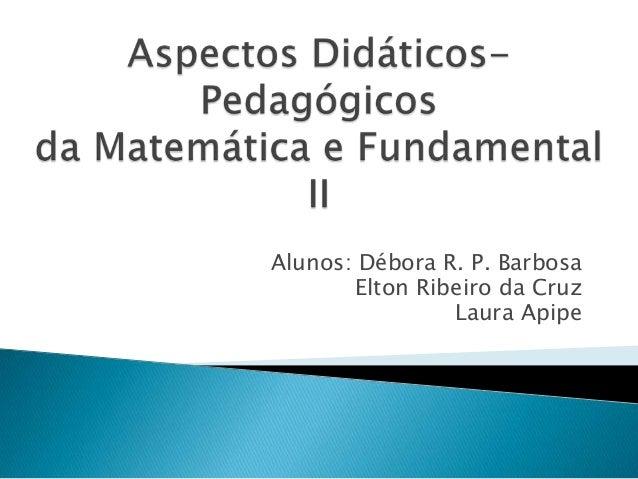 Alunos: Débora R. P. Barbosa Elton Ribeiro da Cruz Laura Apipe