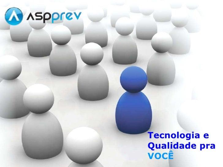 Tecnologia e  Qualidade pra  VOCÊ