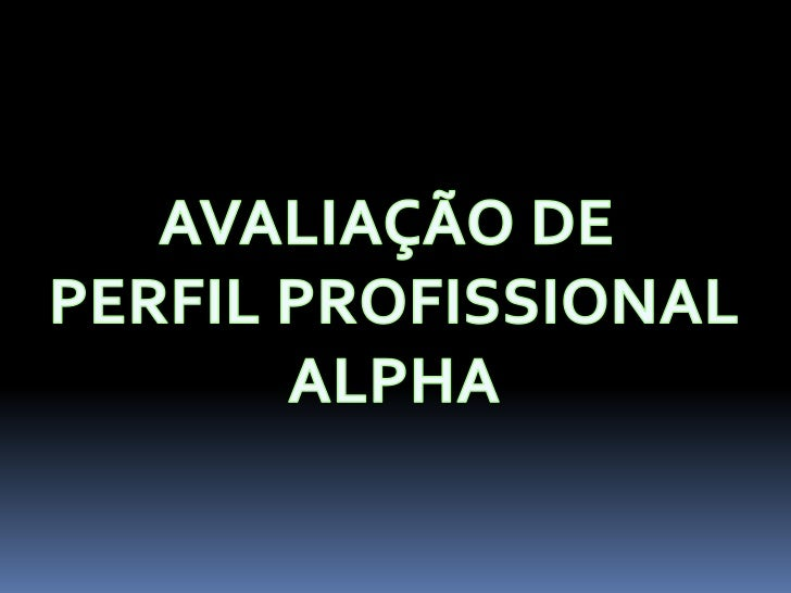 AVALIAÇÃODE <br />PERFIL PROFISSIONAL<br />ALPHA<br />