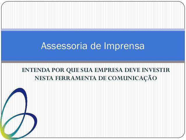 ENTENDA POR QUE SUA EMPRESA DEVE INVESTIRNESTA FERRAMENTA DE COMUNICAÇÃOAssessoria de Imprensa