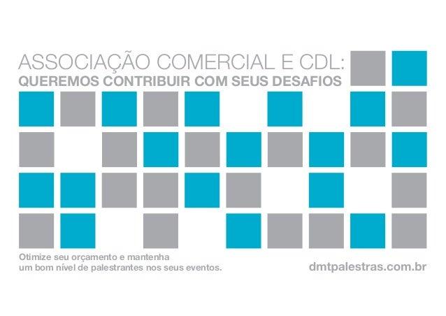 Associação comercial e CDL: queremos contribuir com seus desafios Otimize seu orçamento e mantenha um bom nível de palestr...