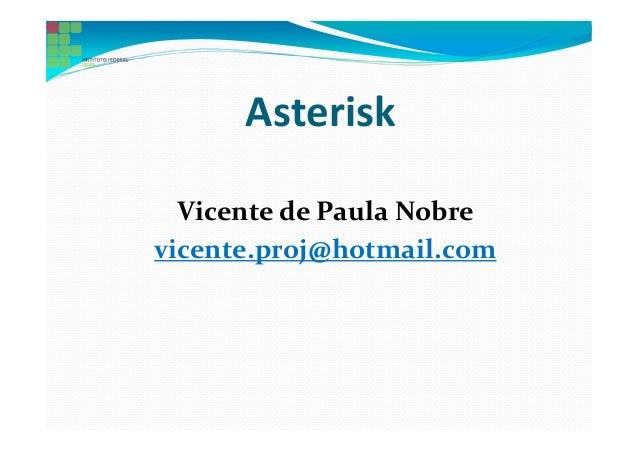 Asterisk  Vicente de Paula Nobrevicente.proj@hotmail.com