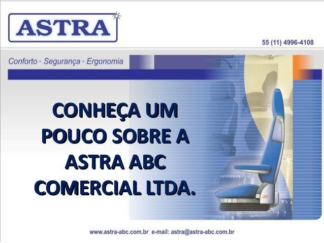 CONHEÇA UMCONHEÇA UM POUCO SOBRE APOUCO SOBRE A ASTRA ABCASTRA ABC COMERCIAL LTDA.COMERCIAL LTDA.